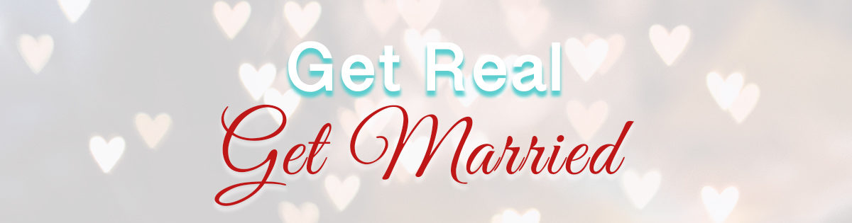 Get Real, Get Married!